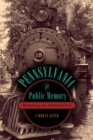 Pennsylvania in Public Memory : Reclaiming the Industrial Past - eBook