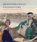 Mediterranean Encounters : Artists Between Europe and the Ottoman Empire, 1774-1839 - Book