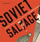 Soviet Salvage : Imperial Debris, Revolutionary Reuse, and Russian Constructivism - Book