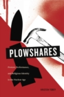 Plowshares : Protest, Performance, and Religious Identity in the Nuclear Age - eBook
