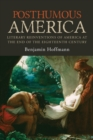 Posthumous America : Literary Reinventions of America at the End of the Eighteenth Century - Book