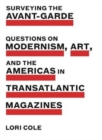 Surveying the Avant-Garde : Questions on Modernism, Art, and the Americas in Transatlantic Magazines - Book