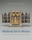 Medieval Art in Motion : The Inventory and Gift Giving of Queen Clemence de Hongrie - Book