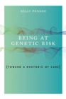 Being at Genetic Risk : Toward a Rhetoric of Care - Book