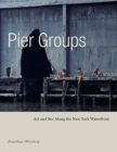 Pier Groups : Art and Sex Along the New York Waterfront - Book