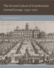 The Art and Culture of Scandinavian Central Europe, 1550-1720 - Book