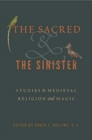 The Sacred and the Sinister : Studies in Medieval Religion and Magic - Book