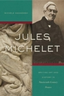 Jules Michelet : Writing Art and History in Nineteenth-Century France - Book