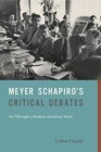 Meyer Schapiro's Critical Debates : Art Through a Modern American Mind - Book