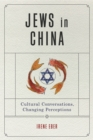 Jews in China : Cultural Conversations, Changing Perceptions - eBook