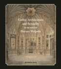 Gothic Architecture and Sexuality in the Circle of Horace Walpole - eBook