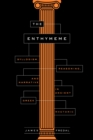 The Enthymeme : Syllogism, Reasoning, and Narrative in Ancient Greek Rhetoric - eBook