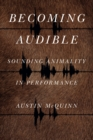 Becoming Audible : Sounding Animality in Performance - eBook