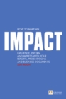 How to make an IMPACT : Influence, inform and impress with your reports, presentations, business documents, charts and graphs - Book