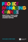 Project Managing Change : Practical tools and techniques to make change happen - eBook