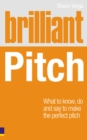 Brilliant Pitch : What to know, do and say to make the perfect pitch - Book