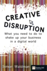 Creative Disruption : What you need to do to shake up your business in a digital world - Book