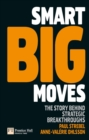 Smart Big Moves : The secrets of successful strategic shifts - eBook