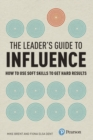 The Leader's Guide to Influence : How to Use Soft Skills to Get Hard Results - Book