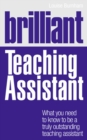 Brilliant Teaching Assistant : What you need to know to be a truly outstanding teaching assistant - Book