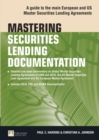Mastering Securities Lending Documentation : A Practical Guide to the Main European and US Master Securities Lending Agreements - Book