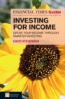 FT Guide to Investing for Income : Grow Your Income Through Smarter Investing - eBook