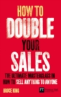 How to Double Your Sales : The ultimate masterclass in how to sell anything to anyone - eBook
