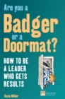 Are you a Badger or a Doormat? : How to be a Leader who gets Results - eBook