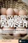 Be Your Own Financial Adviser : The comprehensive guide to wealth and financial planning - eBook
