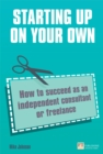Starting up on your own : How to succeed as an independent consultant or freelance - eBook