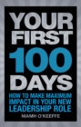 Your First 100 Days : How to make maximum impact in your new leadership role - eBook