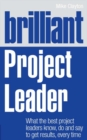Brilliant Project Leader : What the best project leaders know, do and say to get results, every time - eBook