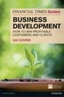 Financial Times Guide to Business Development : How to Win Profitable Customers and Clients - Book