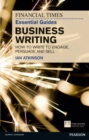FT Essential Guide to Business Writing : How to write to engage, persuade and sell - Book