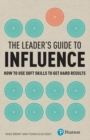 The Leader's Guide to Influence : How to Use Soft Skills to Get Hard Results - eBook