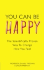 You Can Be Happy : The Scientifically Proven Way to Change How You Feel - Book