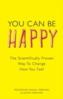 You Can Be Happy : The Scientifically Proven Way to Change How You Feel - eBook