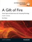 A Gift of Fire:Social, Legal, and Ethical Issues for Computing and the Internet: International Edition - Book