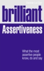 Brilliant Assertiveness : What the most assertive people know, do and say - Book