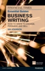 FT Essential Guide to Business Writing : How to write to engage, persuade and sell - eBook
