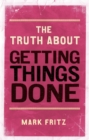 The Truth About Getting Things Done (New) - Book