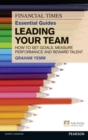 FT Essential Guide to Leading Your Team : How to Set Goals, Measure Performance and Reward Talent - Book
