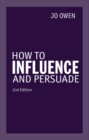 How to Influence and Persuade 2nd edn - Book