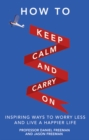 How to Keep Calm and Carry On : Inspiring ways to worry less and live a happier life - Book