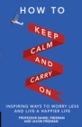 How to Keep Calm and Carry On : Stop worrying and start enjoying your life - eBook