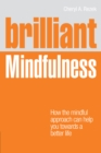 Brilliant Mindfulness : How the mindful approach can help you towards a healthier mind and body - and a better life - eBook