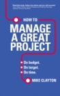 How to Manage a Great Project : On budget. On target. On time. - Book