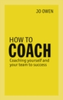 How to Coach : Coaching Yourself and Your Team to Success - Book