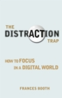 The Distraction Trap : How to Focus in a Digital World - eBook