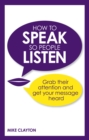 How to Speak so People Listen : Grab their attention and get your message heard - eBook
